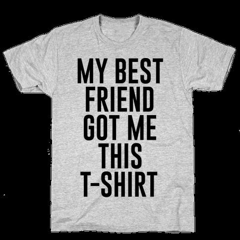 My Best Friend Got Me This T-shirt Mens T-Shirt