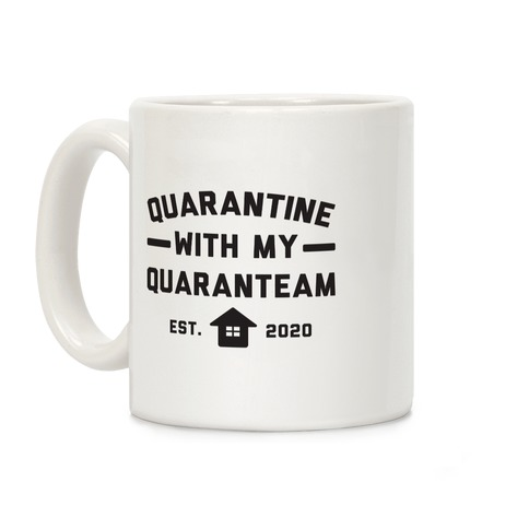 Quarantine With My QuaranTEAM Coffee Mug