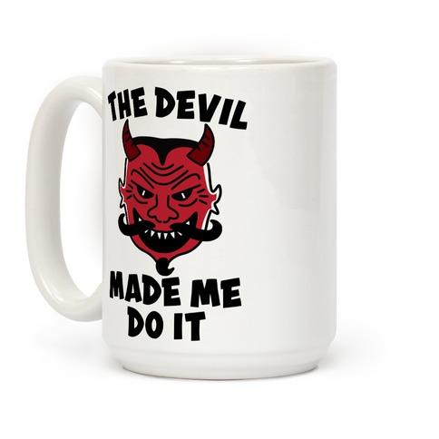 The Devil Made Me Do It Coffee Mug