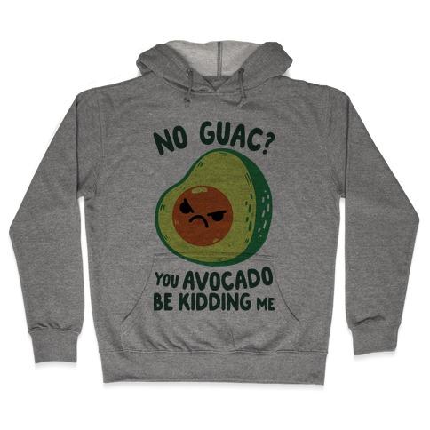 You Avocado Be Kidding Me Hooded Sweatshirt
