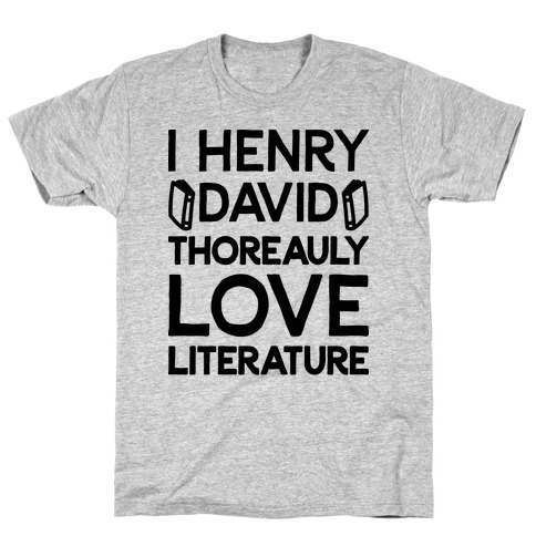 I Henry David Thoreauly Love Literature T-Shirt