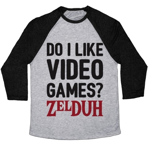 Do I Like Video Games? ZelDUH Baseball Tee