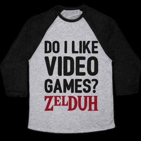 Do I Like Video Games? ZelDUH Baseball Tee
