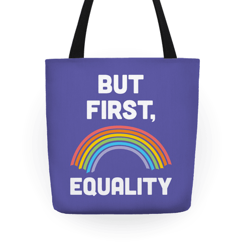 But First, Equality Tote