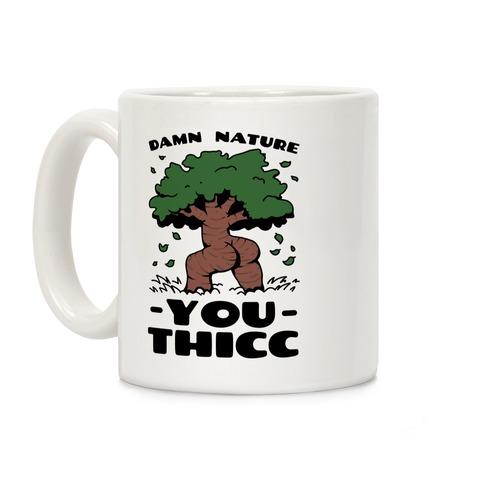 Damn Nature You Thicc Coffee Mug