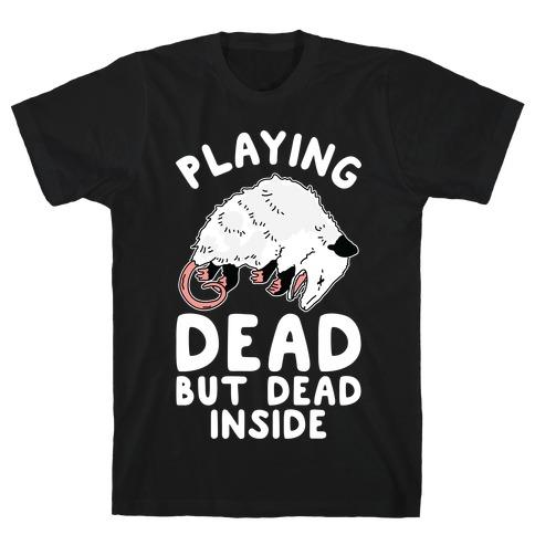 Playing Dead but Dead Inside T-Shirt