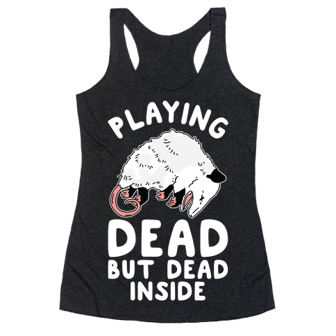 Playing Dead but Dead Inside Racerback Tank Top