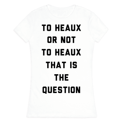 To Heaux Or Not To Heaux That Is The Question Womens T-Shirt
