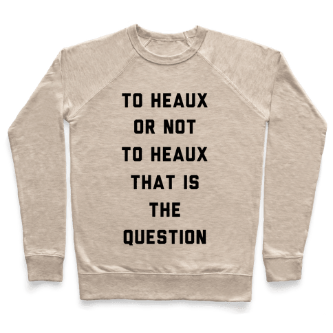 To Heaux Or Not To Heaux That Is The Question Pullover