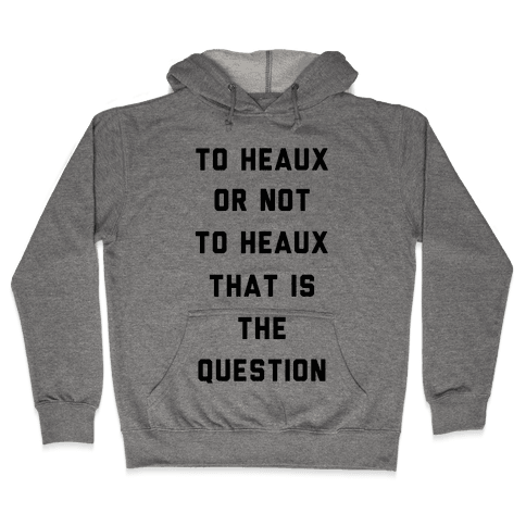 To Heaux Or Not To Heaux That Is The Question Hooded Sweatshirt