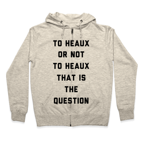 To Heaux Or Not To Heaux That Is The Question Zip Hoodie
