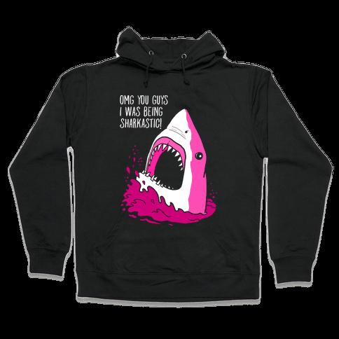 Omg You Guys I Was Being Sharkastic Hooded Sweatshirt