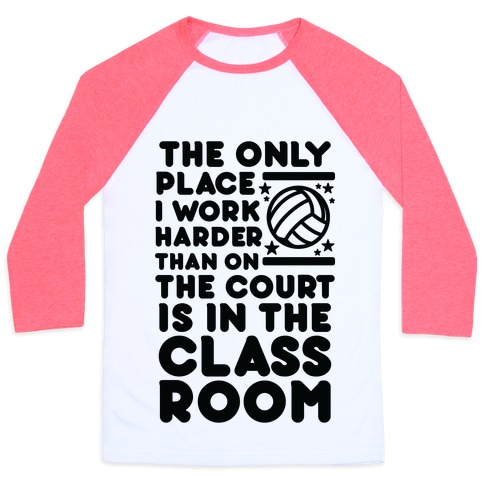 The Only Place I work Harder Than On the Court is in the Class Room Volleyball Baseball Tee