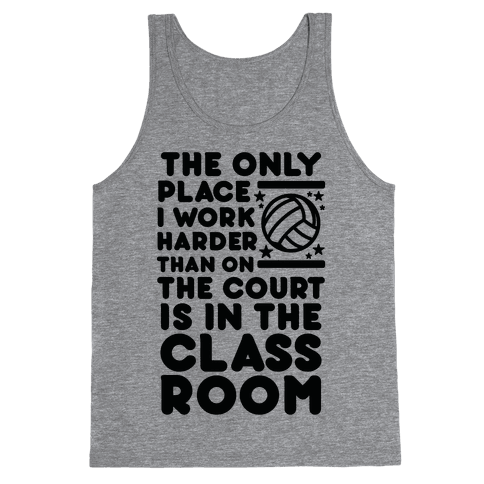 The Only Place I work Harder Than On the Court is in the Class Room Volleyball Tank Top