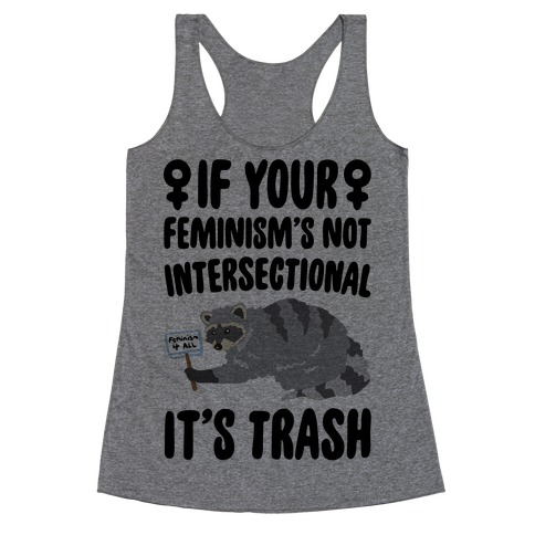 If Your Feminism's Not Intersectional It's Trash Racerback Tank Top