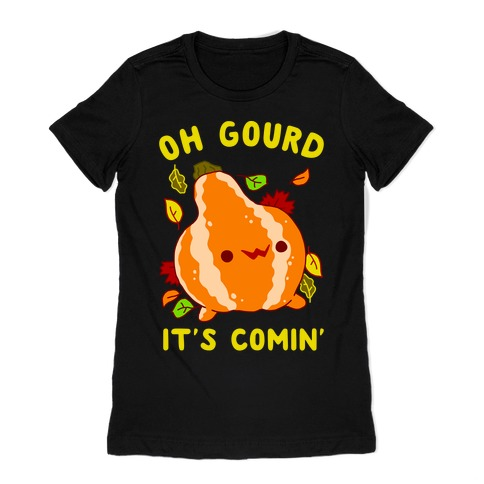 Oh Gourd It's Comin' Womens T-Shirt