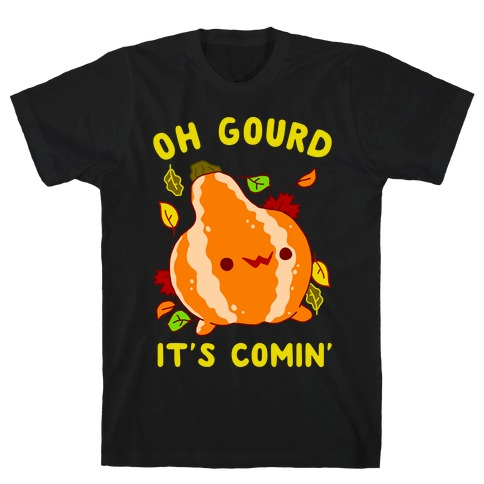 Oh Gourd It's Comin' T-Shirt