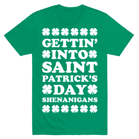 Gettin' Into Saint Patrick's Day Shenanigans Mens T-Shirt
