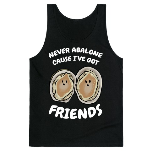 Never Abalone Cause I've Got Friends Tank Top
