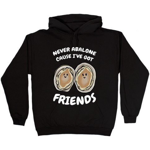 Never Abalone Cause I've Got Friends Hooded Sweatshirt
