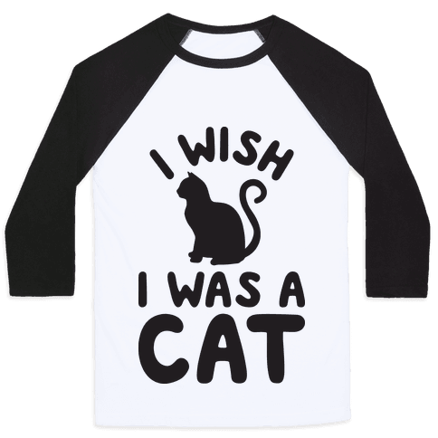I Wish I Was A Cat Baseball Tee