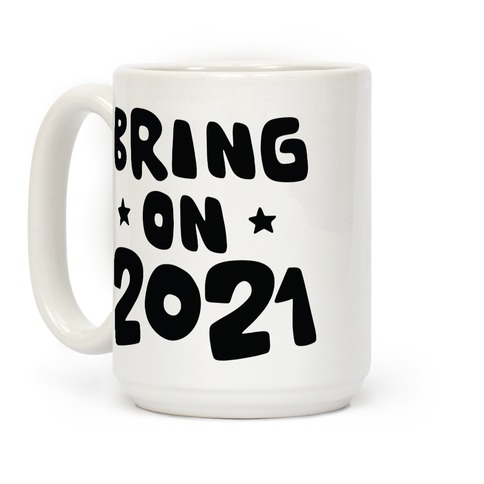 Bring on 2021 Coffee Mug
