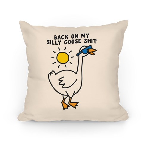 Back On My Silly Goose Shit Pillow