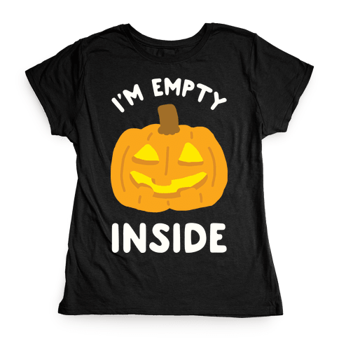 I'm Empty Inside Pumpkin Womens T-Shirt