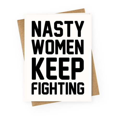 Nasty Women Keep Fighting Greeting Card