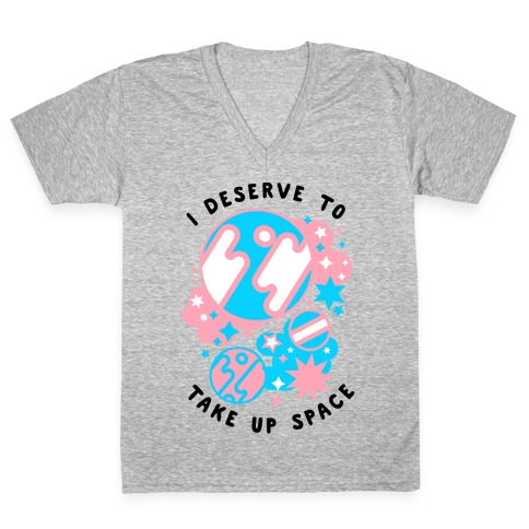 I Deserve to Take Up Space (Trans) V-Neck Tee Shirt