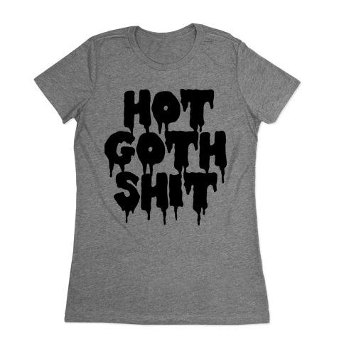Hot Goth Shit Womens T-Shirt