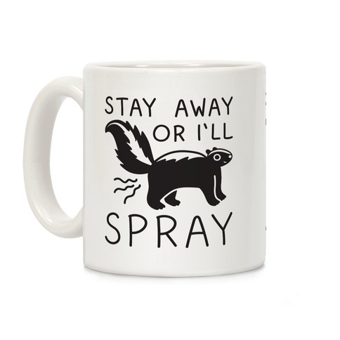 Stay Away Or I'll Spray Coffee Mug