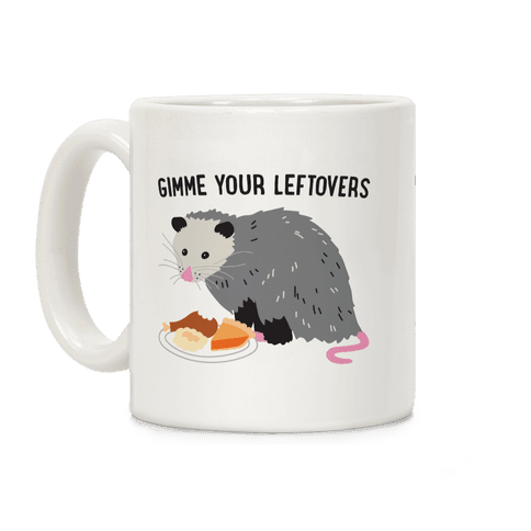 Gimme Your Leftovers Possum Coffee Mug