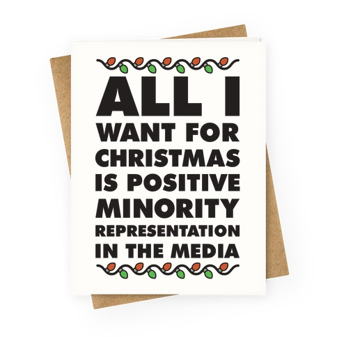 All I Want For Christmas Is Positive Minority Representation In The Media Greeting Card