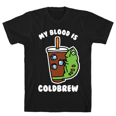 My Blood is Cold Brew T-Shirt