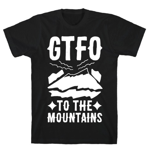 GTFO to the Mountains T-Shirt