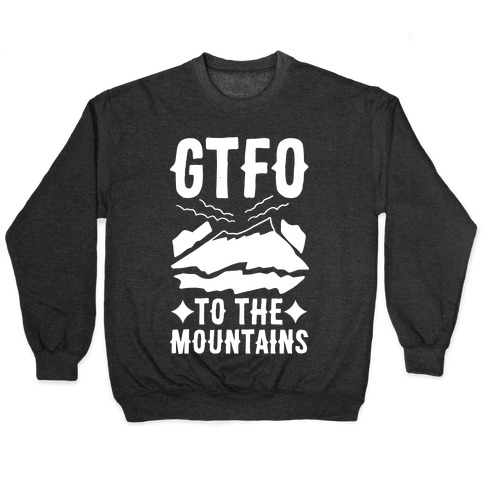 GTFO to the Mountains Pullover