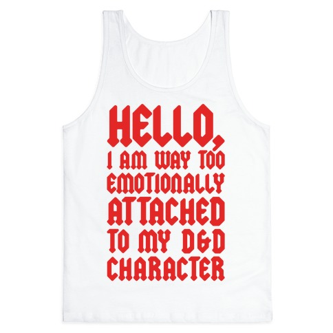 I Am Too Emotionally Attached To My D & D Character Tank Top