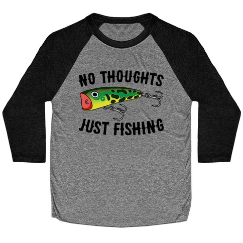 No Thoughts Just Fishing Baseball Tee