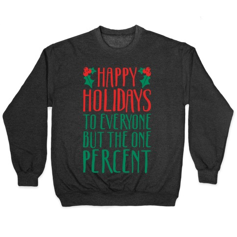 Happy Holidays To Everyone But The One Percent White Print Pullover