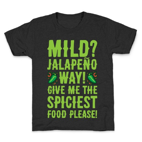 Mild Jalapeo Way Give Me The Spiciest Food Please Kids T-Shirt