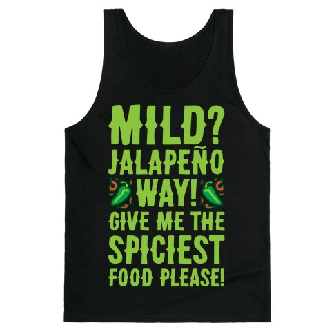 Mild Jalapeo Way Give Me The Spiciest Food Please Tank Top