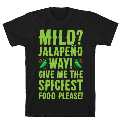 Mild Jalapeo Way Give Me The Spiciest Food Please T-Shirt