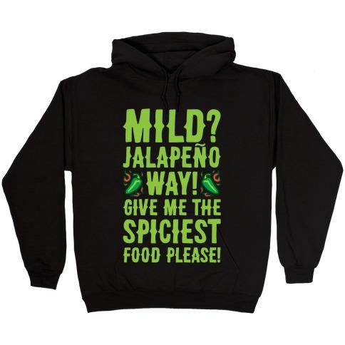 Mild Jalapeo Way Give Me The Spiciest Food Please Hooded Sweatshirt