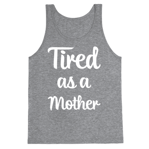Tired As A Mother Tank Top