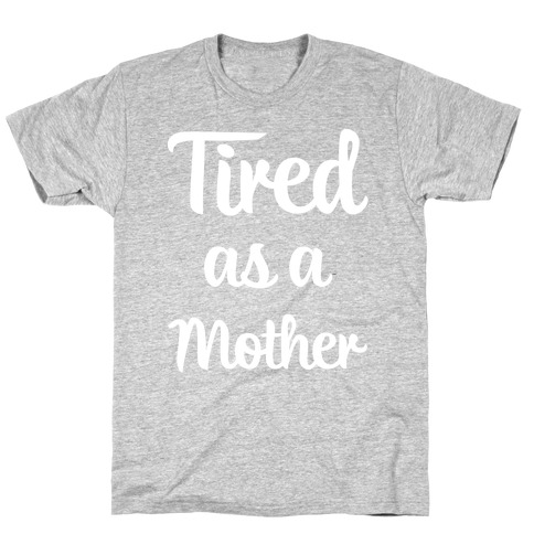 Tired As A Mother Mens/Unisex T-Shirt
