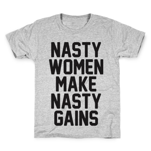 Nasty Women Makes Nasty Gains Kids T-Shirt