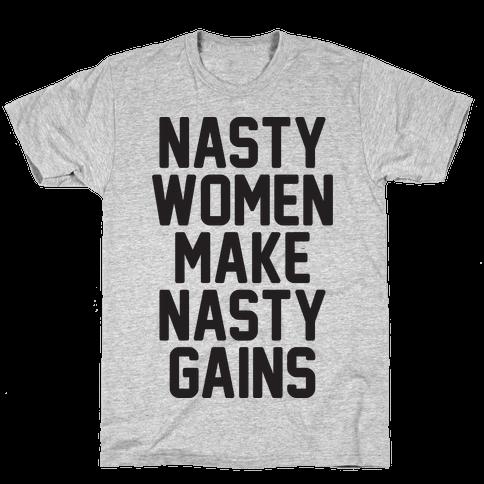 Nasty Women Makes Nasty Gains Mens T-Shirt