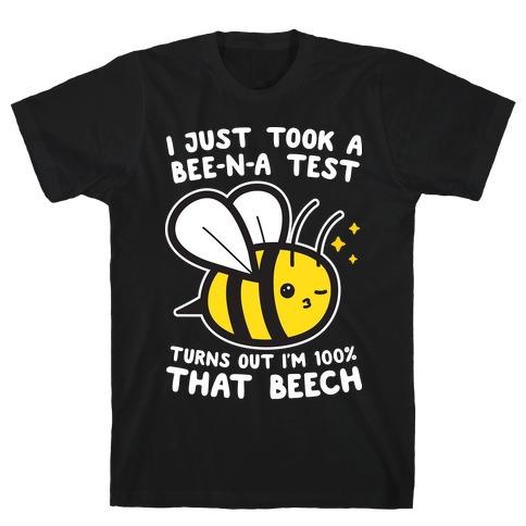 I Just Took A Bee-N-A Test Turns Out I'm 100% That Beech T-Shirt