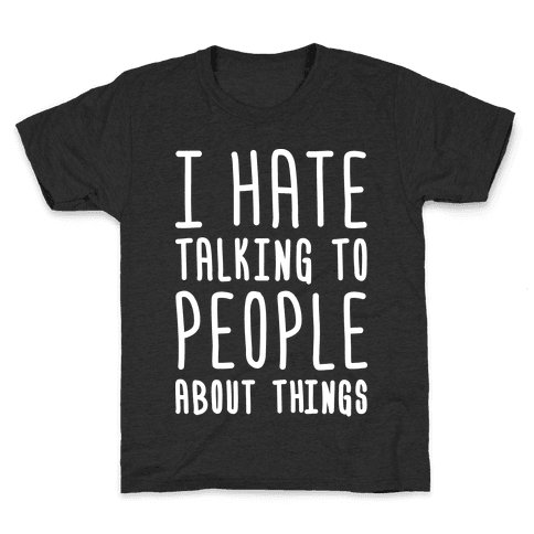 I Hate Talking To People About Things Kids T-Shirt